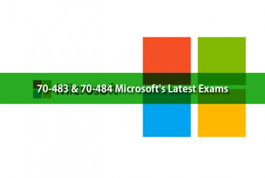 70-483 & 70-484 Microsoft's Latest Exams