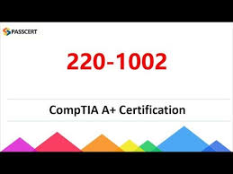 Pass CompTIA 220-1002 Exam – Become CompTIA System Support Specialist